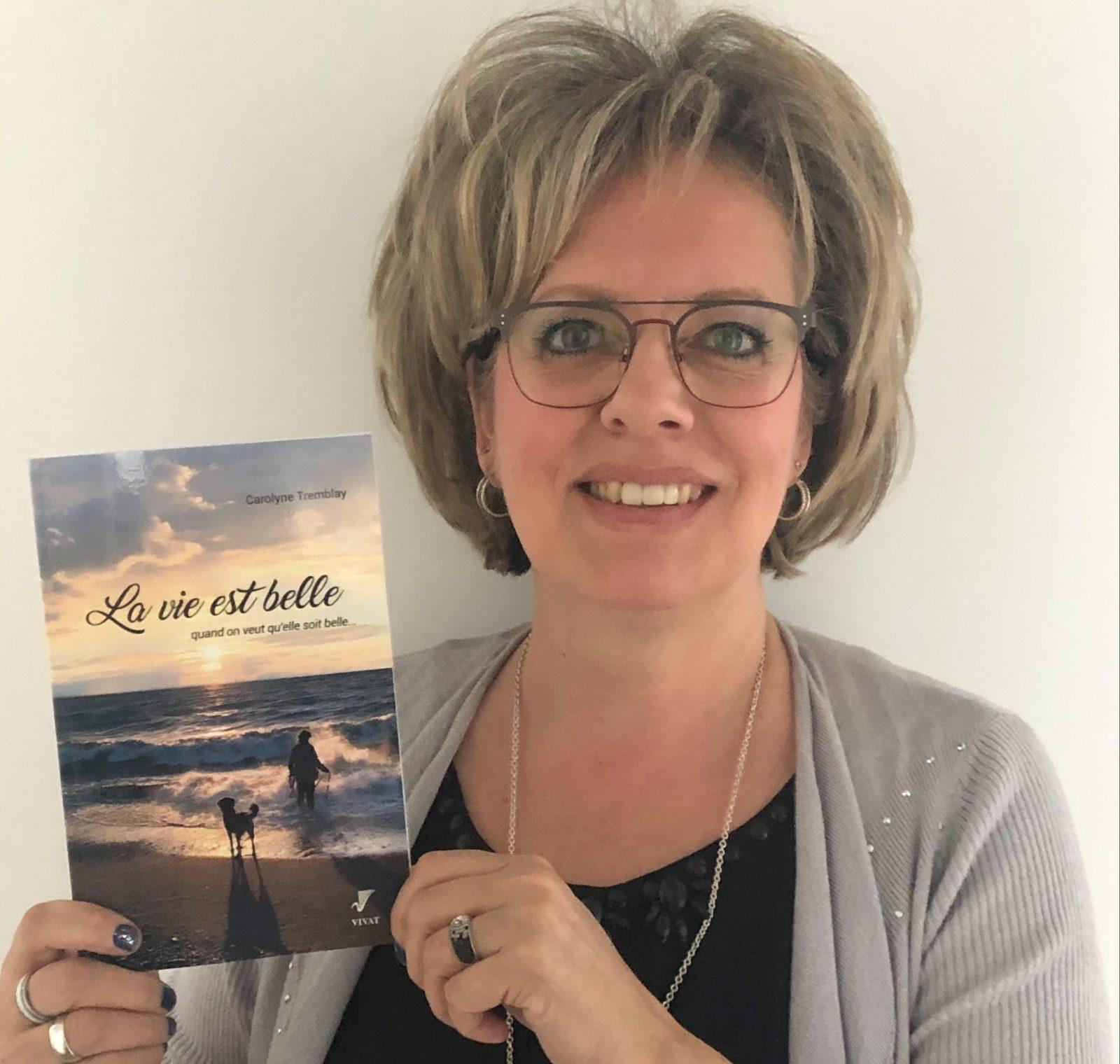 La vie est belle quand on veut qu'elle soit belle: Un livre de Carolyne Tremblay qui fait du bien