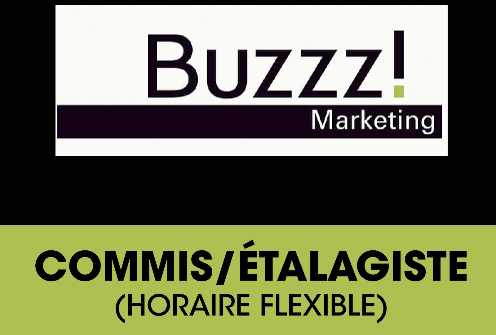Buzzz! Marketing est actuellement à la recherche COMMIS/ÉTALAGISTE